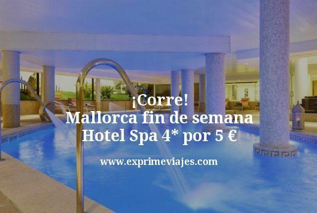 corre mallorca fin de semana hotel spa 4 estrellas por 5 euros