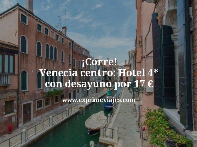 ¡Corre! Venecia centro: Hotel 4* con desayuno por 17euros
