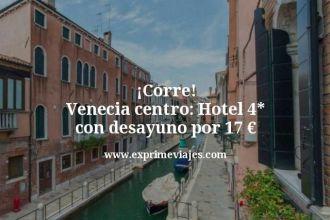 corre venecia centro hotel 4 estrellas con desayuno por 17 euros
