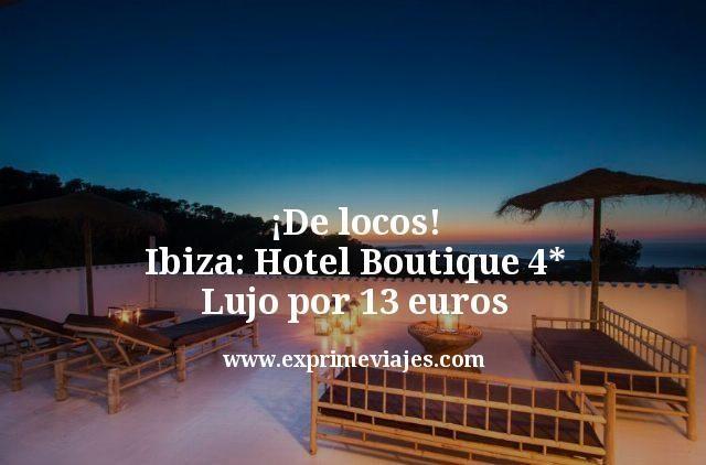 de locos ibiza hotel boutique 4 estrellas lujo por 13 euros