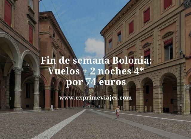 FIN DE SEMANA BOLONIA: VUELOS + 2 NOCHES 4* POR 74EUROS