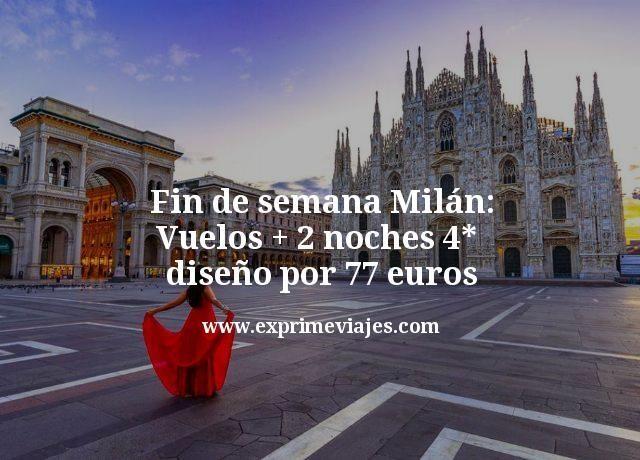 Fin de semana Milán: Vuelos + 2 noches 4* diseño por 77euros