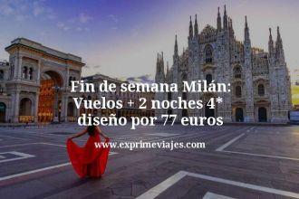 fin de semana milan vuelos mas 2 noches 4 estrellas por 77 euros