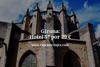 girona hotel 5 estrellas por 29 euros