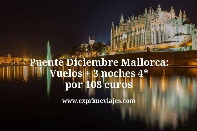 Puente diciembre Mallorca vuelos mas 3 noches 4 estrellas por 108 euros