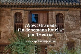 wow granada fin de semana hotel 4 estrellas por 19 euros