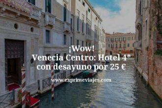 wow venecia centro hotel 4 estrellas con desayuno por 25 euros