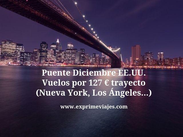 Puente Diciembre: Vuelos a Estados Unidos por 127€ trayecto