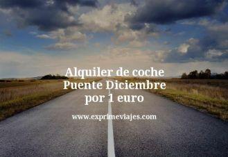 alquiler de coche puente diciembre por 1 euro