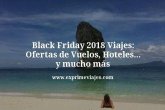 Black-Friday-2018-Viajes-Ofertas-de-Vuelos-Hoteles-y-mucho-mas