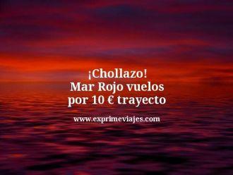 chollazo Mar Rojo vuelos por 10 euros trayecto