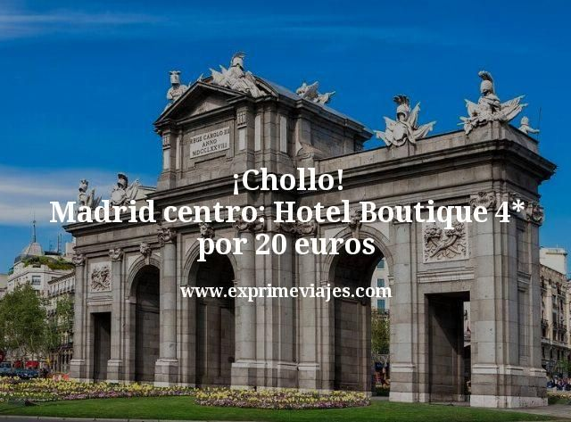 chollo madrid centro hotel boutique 4 estrellas por 20 euros