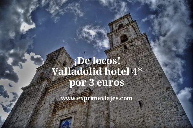 ¡De locos! Valladolid: Hotel 4* fin de semana por 3euros