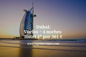 Dubai vuelos mas 4 noches hotel 4 estrellas por 361 euros