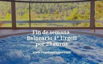 Fin de semana Balneario 4 estrellas Urgell por 23 euros
