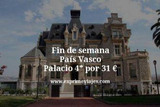 fin de semana pais vasco palacio 4 estrellas por 31 euros