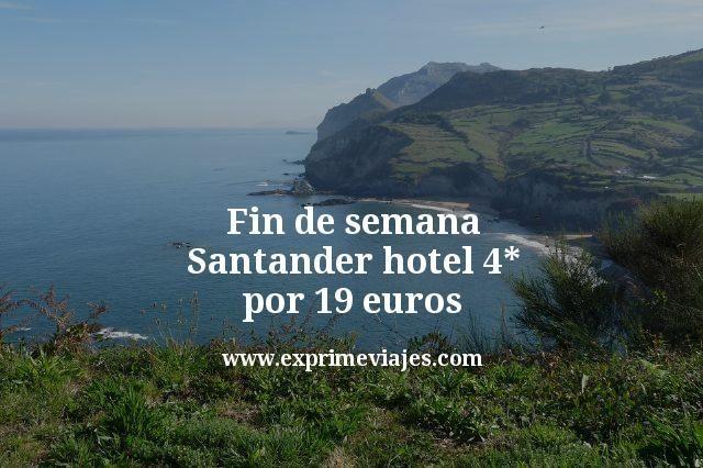 fin de semana santander hotel 4 estrellas por 19 euros