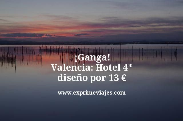 ¡Ganga! Valencia: Hotel 4* diseño por 13euros