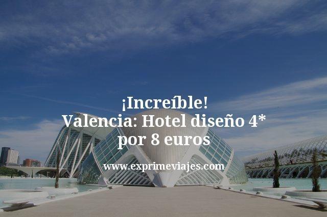 increíble valencia hotel diseño 4 estrellas por 8 euros