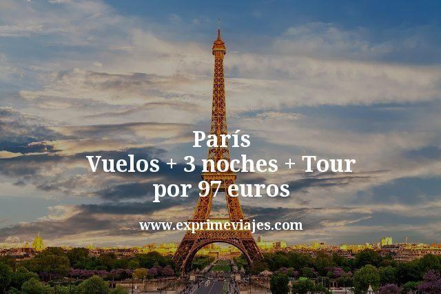 paris vuelos mas 3 noches mas tour por 97 euros