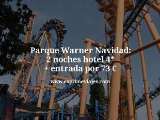 Parque Warner Navidad 2 noches hotel 4 estrellas mas entrada por 73 euros
