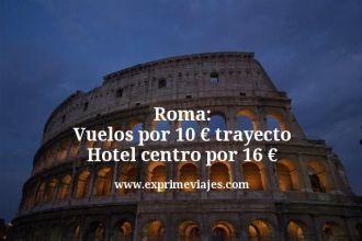 roma vuelos por 10 euros trayecto hotel centro por 16 euros