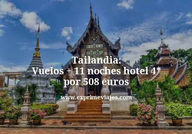 Tailandia: Vuelos + 11 noches hotel 4* por 508euros