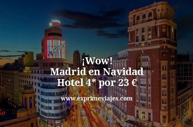 wow madrid en navidad hotel 4 estrellas por 23 euros