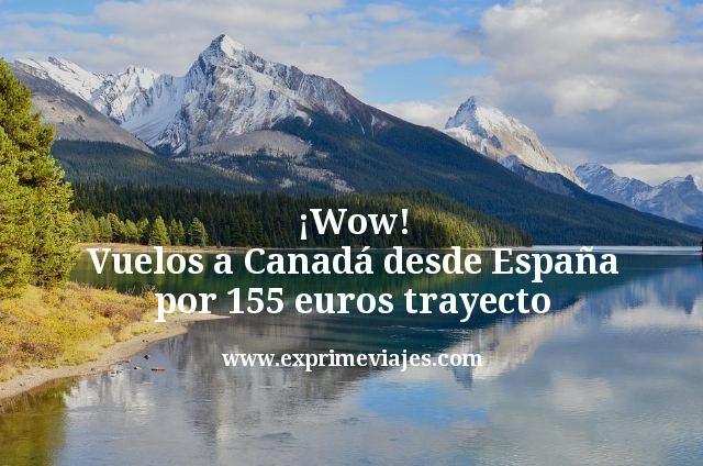 ¡Wow! Vuelos a Canadá desde España por 155€ trayecto