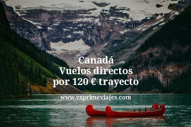 Canadá Vuelos directos por 120 euros trayecto