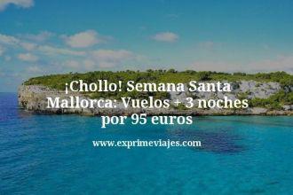 Chollo Semana Santa Mallorca Vuelos mas 3 noches por 95 euros