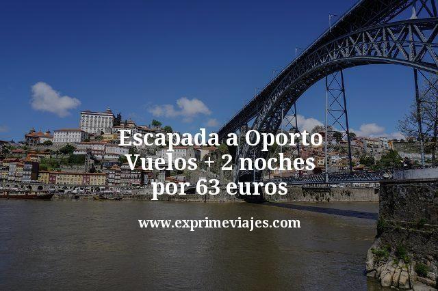 Escapada a Oporto Vuelos mas 2 noches por 63 euros