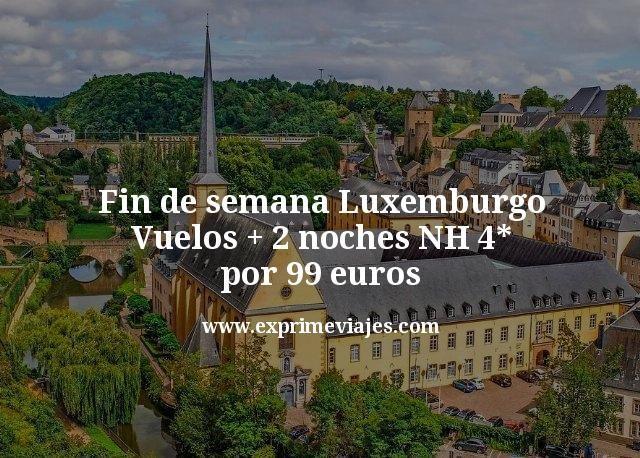 Fin de semana Luxemburgo: Vuelos + 2 noches NH 4* por 99€