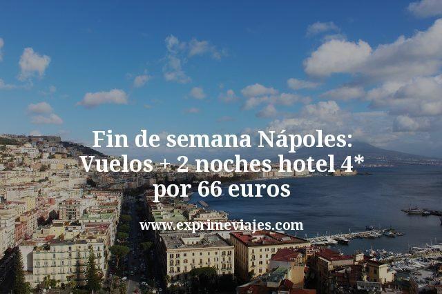 Fin de semana Nápoles: Vuelos + 2 noches hotel 4* por 66€