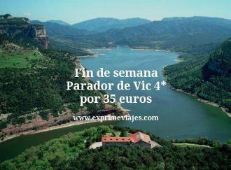 Fin de semana Parador de Vic 4 estrellas por 35 euros
