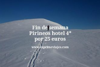 Fin de semana Pirineos hotel 4 estrellas por 25 euros
