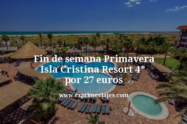 Fin de semana Primavera Isla Cristina: Resort 4* por 27euros