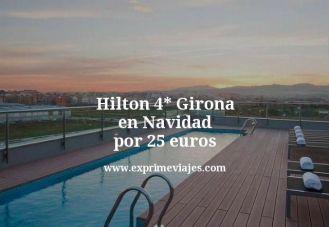 Hilton 4 estrellas Girona en Navidad por 25 euros