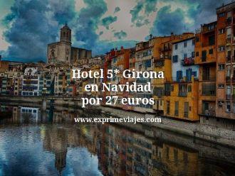 Hotel 5 estrellas Girona en Navidad por 27 euros