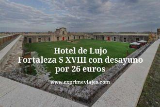Hotel de Lujo Fortaleza S XVIII con desayuno por 26 euros