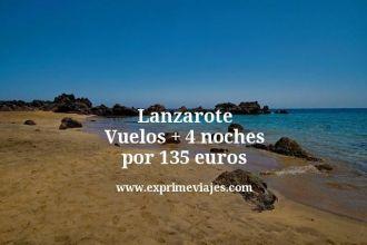 Lanzarote Vuelos mas 4 noches por 135 euros
