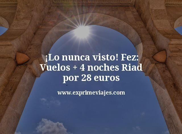 ganga-Fez-Vuelos--4-noches-Riad-por-28-euros