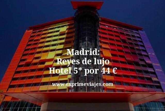 Madrid Reyes de lujo Hotel 5 estrellas por 44 euros