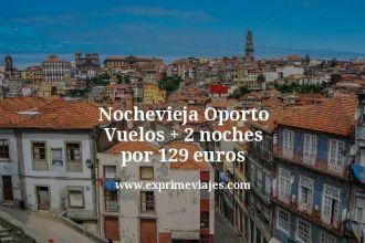 Nochevieja Oporto Vuelos mas 2 noches por 129 euros
