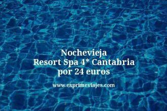 Nochevieja Resort Spa 4 estrellas Cantabria por 24 euros