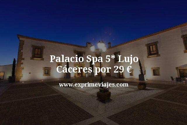 Palacio Spa 5 estrellas Lujo Cáceres por 29 euros