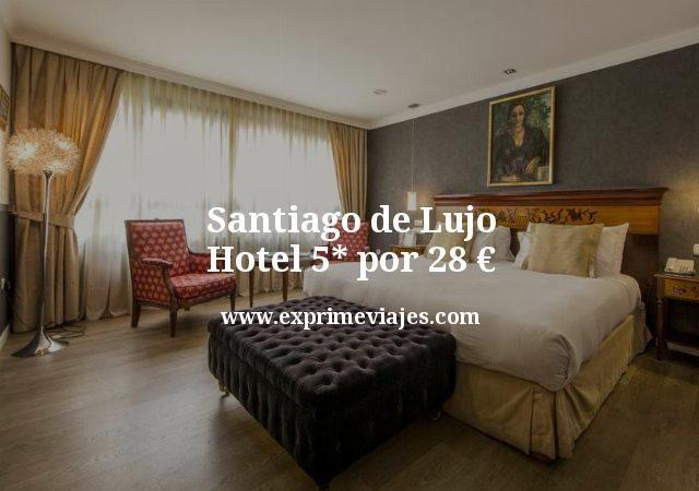 Santiago de Lujo Hotel 5 estrellas por 28 €