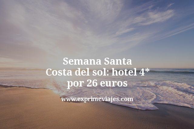 Semana Santa Costa del Sol: Hotel 4* por 26euros