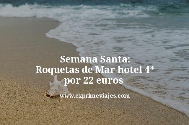 Semana Santa Roquetas de Mar hotel 4 estrellas por 22 euros