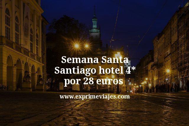 Semana Santa Santiago hotel 4 estrellas por 28 euros